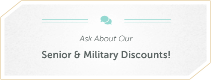 Ask about our Senior & Military Discounts!